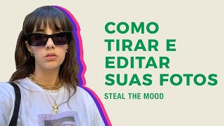 STEAL THE MOOD apresenta: como tirar e editar fotos