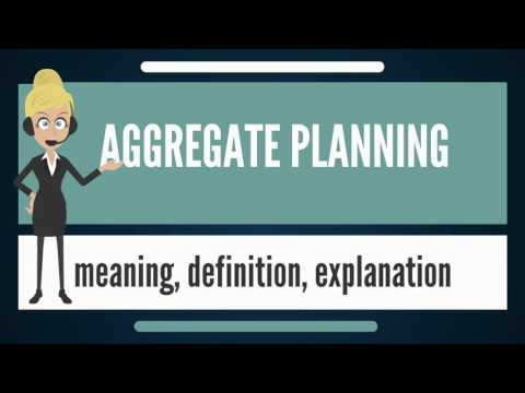 What is AGGREGATE PLANNING? What does AGGREGATE PLANNING mean? AGGREGATE PLANNING meaning