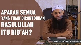 Video Apakah semua yang tidak dicontohkan Rasulullah ﷺ itu bidah?, Ustadz DR Syafiq Riza Basalamah, MA MP3, 3GP, MP4, WEBM, AVI, FLV November 2017