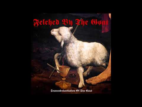 Felched By The Goat - Transubstantiation Of The Goat