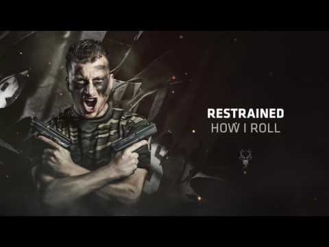 Restrained - How I Roll