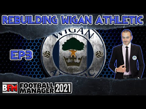 FM21 - EP3 - Rebuilding Wigan Athletic - Football Manager 2021