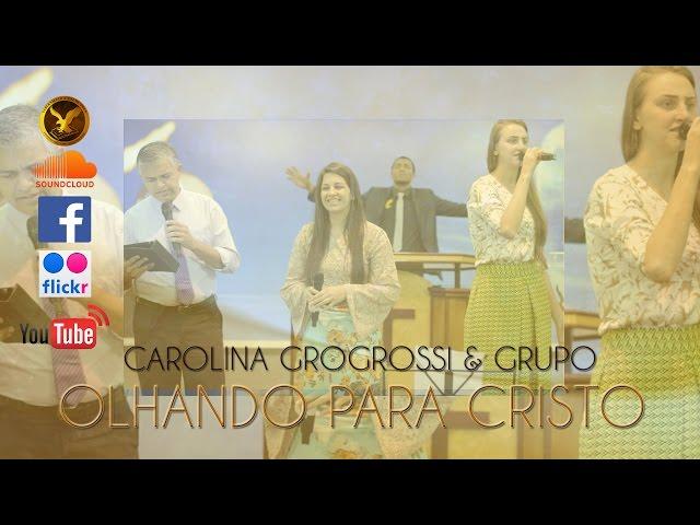 Carolina Gogrossi & Grupo - Olhando Para Cristo