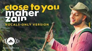 Video Maher Zain - Close to you | (Vocals Only - بدون موسيقى) | Official Music Video MP3, 3GP, MP4, WEBM, AVI, FLV Desember 2018