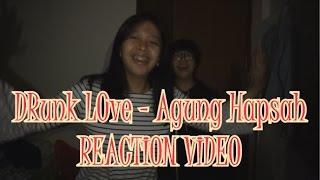 DRunk LOve - Agung Hapsah ft GBrand [Reaction Video]