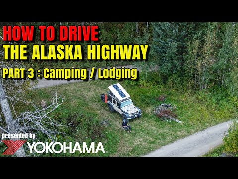 HOW TO DRIVE the Alaska Highway [Part 3 - Camping/Lodging] presented by Yokohama Tire