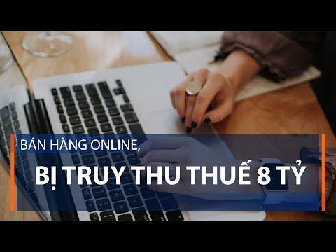 Bán hàng online, bị truy thu thuế 8 tỷ | VTC1 - Thời lượng: 63 giây.