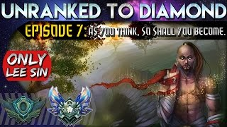 As You Think, So Shall You Become. | ONLY LEE SIN from Unranked to Diamond #7 | League of Legends
