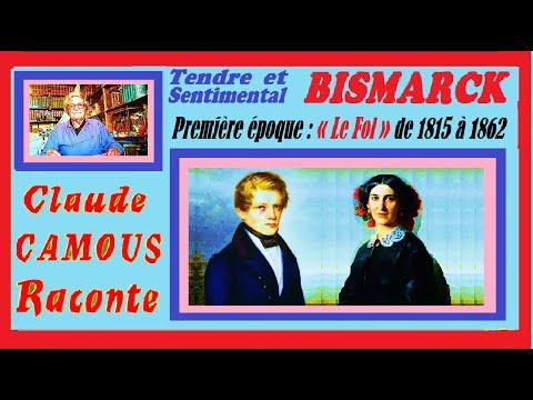 BISMARCK tendre et sentimental (1/2) : « Claude Camous Raconte » La première époque : « Le Fol » de 1815 à 1862