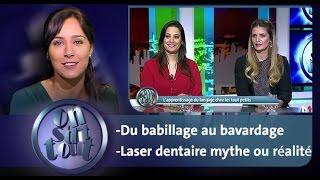 On s'dit tout : Du babillage au bavardage & Laser dentaire mythe ou réalité