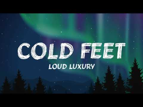 Loud Luxury - Cold Feet (Lyrics)
