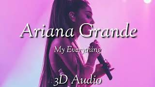 Ariana Grande - My Everything (3D Audio)