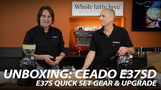 Unboxing: Ceado E37SD Single Dose, E37S Coffee Grinders, Quick Set Gear
