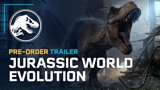 VIDEO: JURASSIC WORLD EVOLUTION – Pre- Order Trailer