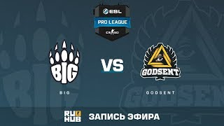 BIG vs GODSENT - ESL Pro League S6 EU - de_mirage [CrystalMay, yXo]