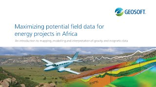 Maximizing potential field data for energy projects in Africa