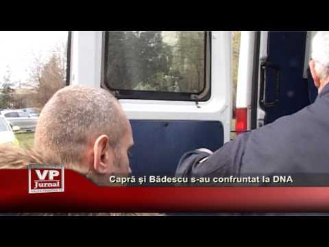 Capra si Badescu s-au confruntat la DNA