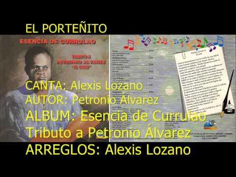El Portenito - CANTA: Alexis Lozano. ARREGLOS: Alexis Lozano AUTOR: Petronio Álvarez ALBUM: Esencia de Currulao Tributo a Petronio Álvarez.