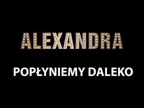 Alexandra - Popłyniemy Daleko tekst piosenki