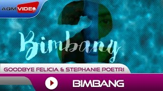 Goodbye Felicia & Stephanie Poetri - Bimbang   Official Lyric Video