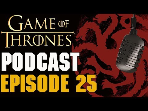 Game of Thrones Podcast Episode 25: Season 8 Episode 4 Last of the Starks