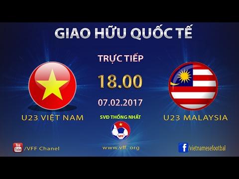 GIAO HỮU QUỐC TẾ | U22 VIỆT NAM vs U22 MALAYSIA