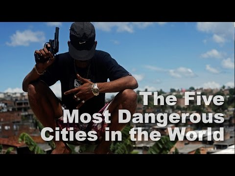 The Five Most Dangerous Cities in the Wolrd