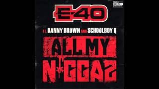 E-40 - All My Niggas (Feat. Danny Brown & Schoolboy Q)