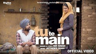 Video Tu Te Main (Full Video)   Bir Singh  Harish Verma   Simi Chahal   Jatinder Shah MP3, 3GP, MP4, WEBM, AVI, FLV April 2018