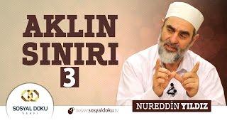 82) Hadislerle Diriliş - AKLIN SINIRI 3 - Nureddin Yıldız