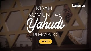 Video [PART 1] Kisah Komunitas Yahudi di Kota Manado | Special Content MP3, 3GP, MP4, WEBM, AVI, FLV Juli 2019