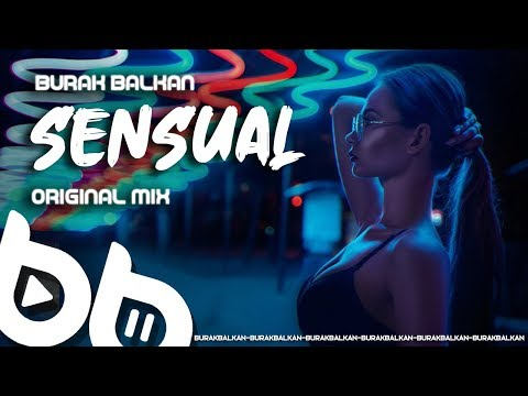 Burak Balkan - Sensual ( Original Mix ) 2020