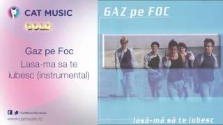 Gaz pe Foc - Lasa-ma sa te iubesc (instrumental)