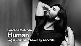 Cover by Conchita feat. edo: HUMAN by Rag'n'Bone Man. Original Song: https://www.youtube.com/watch?v=L3wKzyIN1yk MUSIC & PRODUCER: edohttp://www.edomusic.netPLEASE LIKE AND SUSBSCRIBE: Facebook: http://fb.com/edosmusik YouTube: http://youtube.com/channel/UCln72ChOzjIuQtmhOv1L4_wTwitter: http://twitter.com/edomjusikIG: http://instagram.com/edomjusikDRUMS: Alex Pohn CONCEPT & MUSIC VIDEO:  André Karsai http://KASEE.at ––––––––––#CoverByConchita #theunstoppables #conchitawurst #conchymusic––––––––––MY OFFICIAL CHANNELS––––––––––http://www.youtube.com/ConchitaWursthttp://www.facebook.com/ConchitaWursthttp://www.twitter.com/ConchitaWursthttp://www.instagram.com/ConchitaWursthttp://www.conchitawurst.com