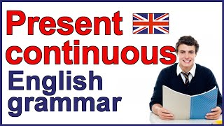 Contin United Kingdom  city photos gallery : Present Continuous verb | Present progressive verb | English present tense
