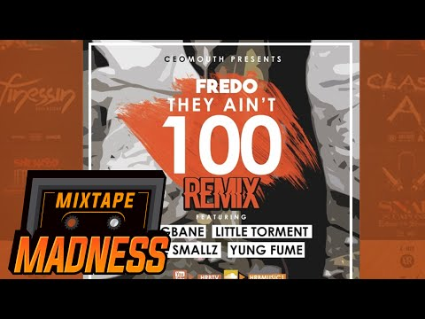 Fredo – They Aint 100 Remix Ft Yxng Bane, Little Torment, Nafe Smallz, Yung Fume