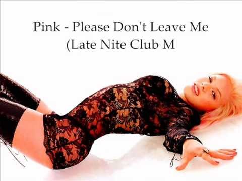 Pink - Please Don't Leave Me (Official Late Nite Remix)