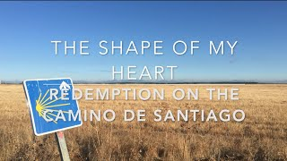 The shape of my heart: Redemption on the Camino de Santiago