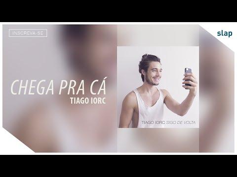 Tiago Iorc – Chega Pra Cá