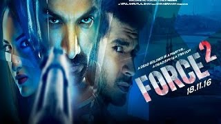 Force 2 Full Movie 2016   John Abraham   Sonakshi Sinha   Tahir Raj Bhasin   Full Movie Promotions