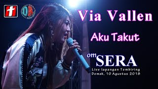 Video Via Vallen - Aku Takut - OM.SERA Live Demak 2018 MP3, 3GP, MP4, WEBM, AVI, FLV Maret 2019