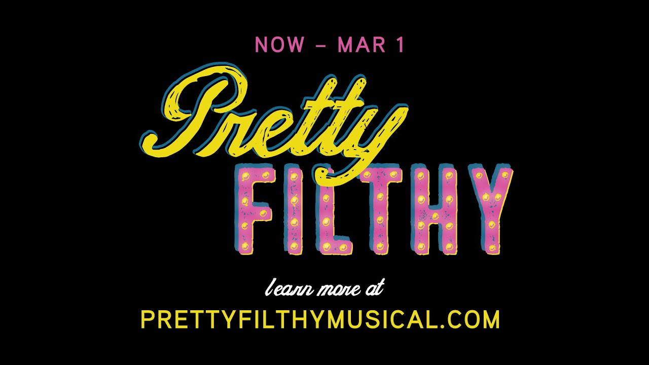 Pretty Filthy: A New Musical About the