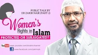 Women's Rights in Islam Protected or Subjugated? by Dr Zakir Naik | Part 2