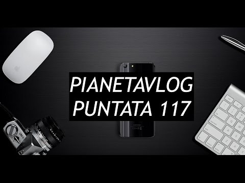 PianetaVlog 117: Elephone S8, Meizu Pro 6 Plus e M3X, Flyme 6, OnePlus 3 Nougat