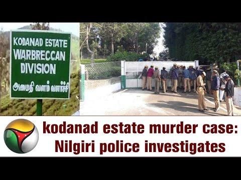 Video Jaayalalithaa kodanad estate murder case: Nilgiri police investigates | Live report download in MP3, 3GP, MP4, WEBM, AVI, FLV January 2017