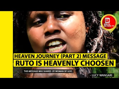 HEAVEN JOURNEY (PART 2) MESSAGE: RUTO IS HEAVENLY APPROVED HE WILL BE THE NEXT PRESIDENT