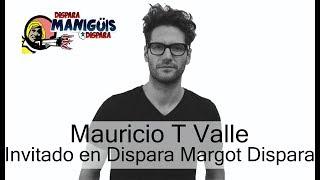 Mauricio T Valle invitado en Dispara Margot Dispara