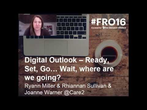 Digital Outlook - Ready, Set, Go...Wait, Where Are We Going? - #FRO16 Session By Care2