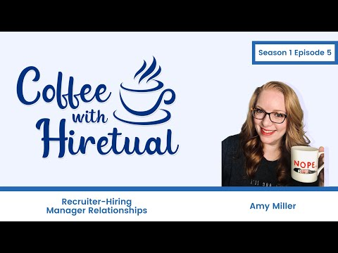Recruiter-Hiring Manager Relationships   Coffee with Hiretual   Season 1 Ep. 5