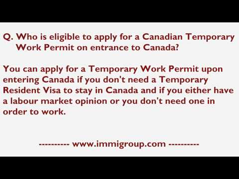 Who is eligible to apply for a Canadian Temporary Work Permit on entrance to Canada?